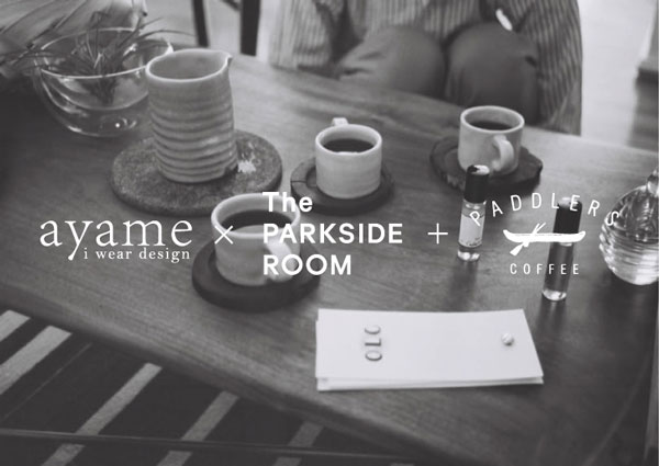 「ayame × The PARKSIDE ROOM + PADDLERS COFFEE」 image by The PARKSIDE ROOM 【クリックまたはタップで拡大】