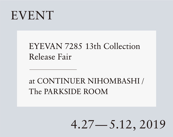 EYEVAN 7285 13th Collection Release Fairは、4月27日(土)~5月12日(日)まで開催。