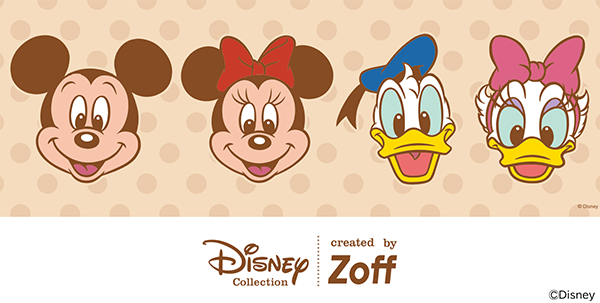Disney Collection created by Zoff Happiness Series (ディズニーコレクション クリエイテッド バイ ゾフ ハピネス シリーズ)